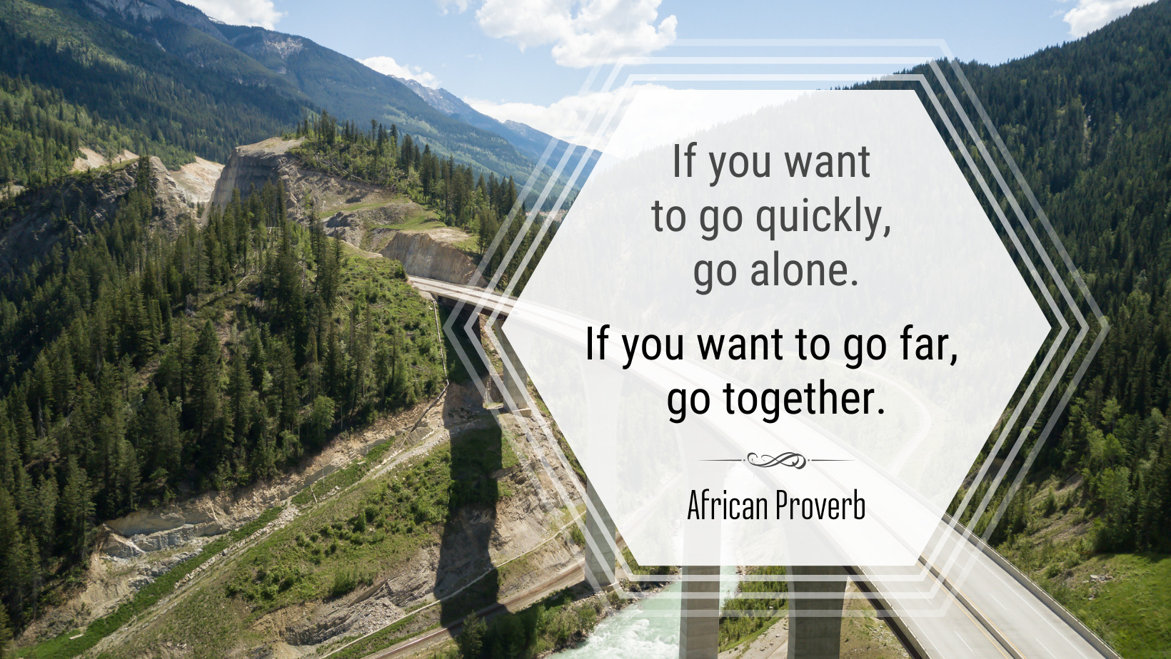 """African Proverb: """"If you want to go quickly, go alone. If you want to go far, go together."""""""